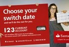 Santander: Choose your switch date and we'll do the rest for you. 123 Current Account. Join 1.8 Million 123 Current Account holders. The current account with cashback and interest in one