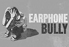 Earphone Bully: Earphone Bully