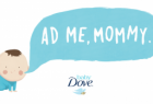 Unilever - Baby Dove: Ad me, Mommy.