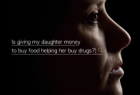 Partnership for Drug-Free Kids: Is Giving My Daughter Money To Buy Food Helping Her Buy Drugs